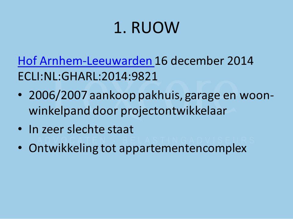 1. RUOW Hof Arnhem-Leeuwarden Hof Arnhem-Leeuwarden 16 december 2014 ECLI:NL:GHARL:2014:9821 2006/2007 aankoop pakhuis, garage en woon- winkelpand doo