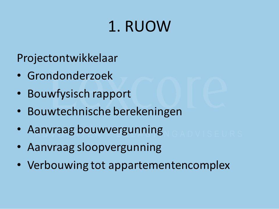1. RUOW Projectontwikkelaar Grondonderzoek Bouwfysisch rapport Bouwtechnische berekeningen Aanvraag bouwvergunning Aanvraag sloopvergunning Verbouwing