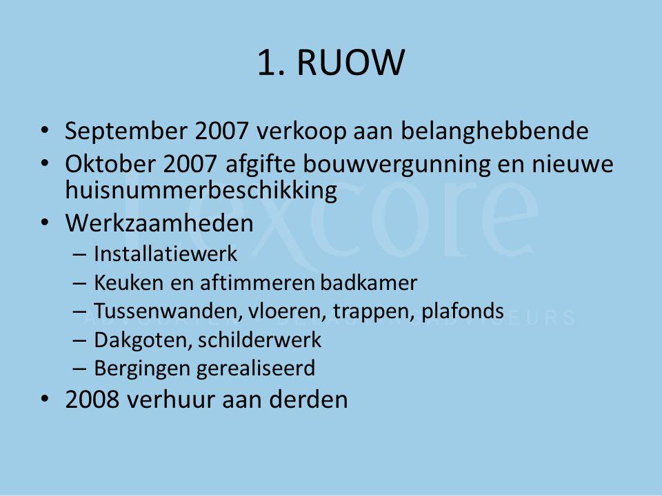 1. RUOW September 2007 verkoop aan belanghebbende Oktober 2007 afgifte bouwvergunning en nieuwe huisnummerbeschikking Werkzaamheden – Installatiewerk