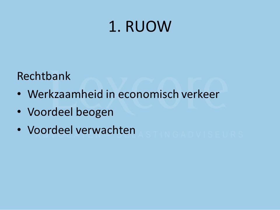 1. RUOW Rechtbank Werkzaamheid in economisch verkeer Voordeel beogen Voordeel verwachten