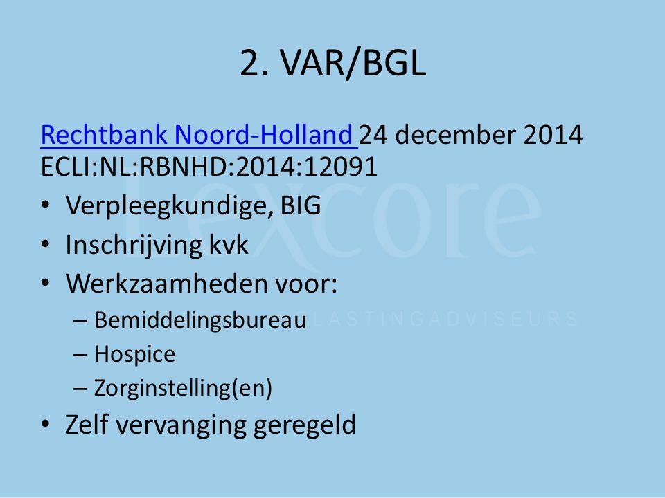 2. VAR/BGL Rechtbank Noord-Holland Rechtbank Noord-Holland 24 december 2014 ECLI:NL:RBNHD:2014:12091 Verpleegkundige, BIG Inschrijving kvk Werkzaamhed