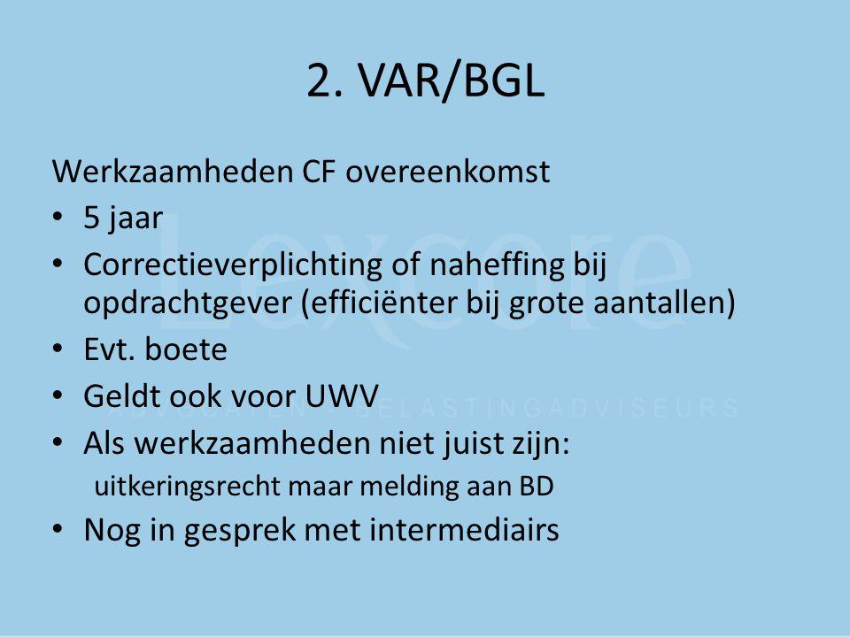 2. VAR/BGL Werkzaamheden CF overeenkomst 5 jaar Correctieverplichting of naheffing bij opdrachtgever (efficiënter bij grote aantallen) Evt. boete Geld
