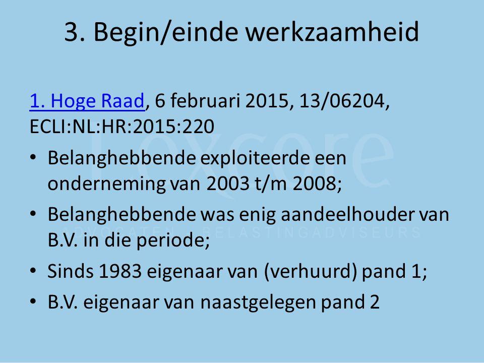 3. Begin/einde werkzaamheid 1. Hoge Raad1. Hoge Raad, 6 februari 2015, 13/06204, ECLI:NL:HR:2015:220 Belanghebbende exploiteerde een onderneming van 2