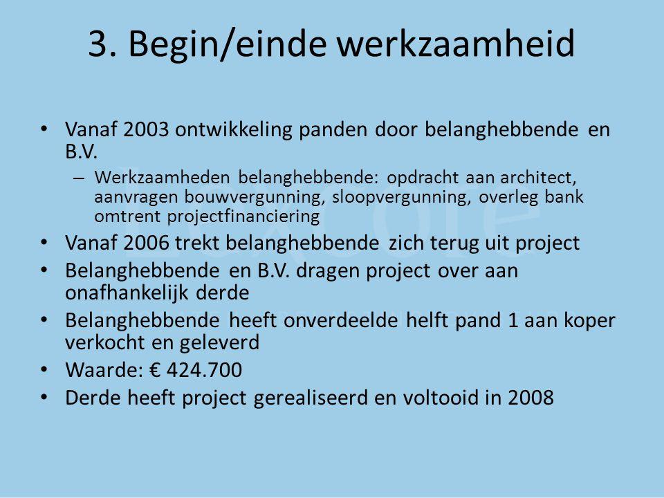 3. Begin/einde werkzaamheid Vanaf 2003 ontwikkeling panden door belanghebbende en B.V. – Werkzaamheden belanghebbende: opdracht aan architect, aanvrag