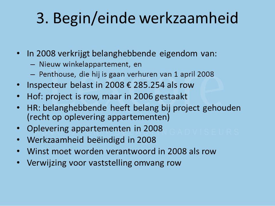 3. Begin/einde werkzaamheid In 2008 verkrijgt belanghebbende eigendom van: – Nieuw winkelappartement, en – Penthouse, die hij is gaan verhuren van 1 a
