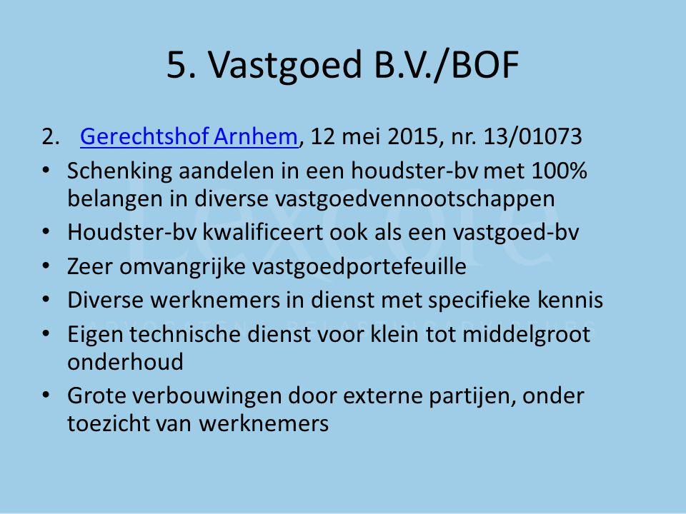 5. Vastgoed B.V./BOF 2.Gerechtshof Arnhem, 12 mei 2015, nr. 13/01073Gerechtshof Arnhem Schenking aandelen in een houdster-bv met 100% belangen in dive