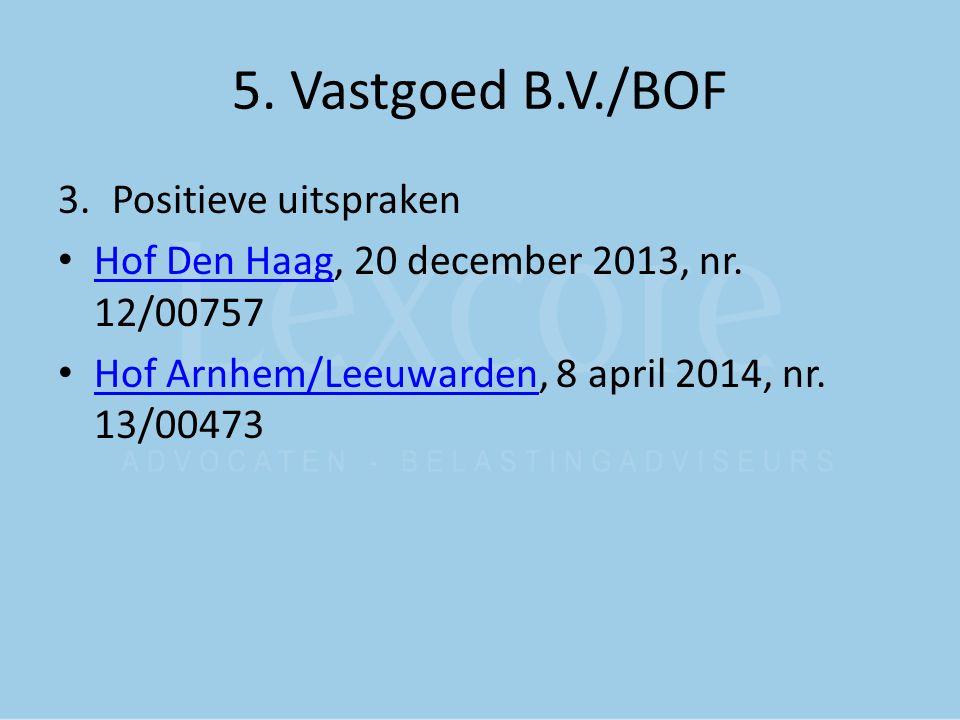 5. Vastgoed B.V./BOF 3.Positieve uitspraken Hof Den Haag, 20 december 2013, nr. 12/00757 Hof Den Haag Hof Arnhem/Leeuwarden, 8 april 2014, nr. 13/0047