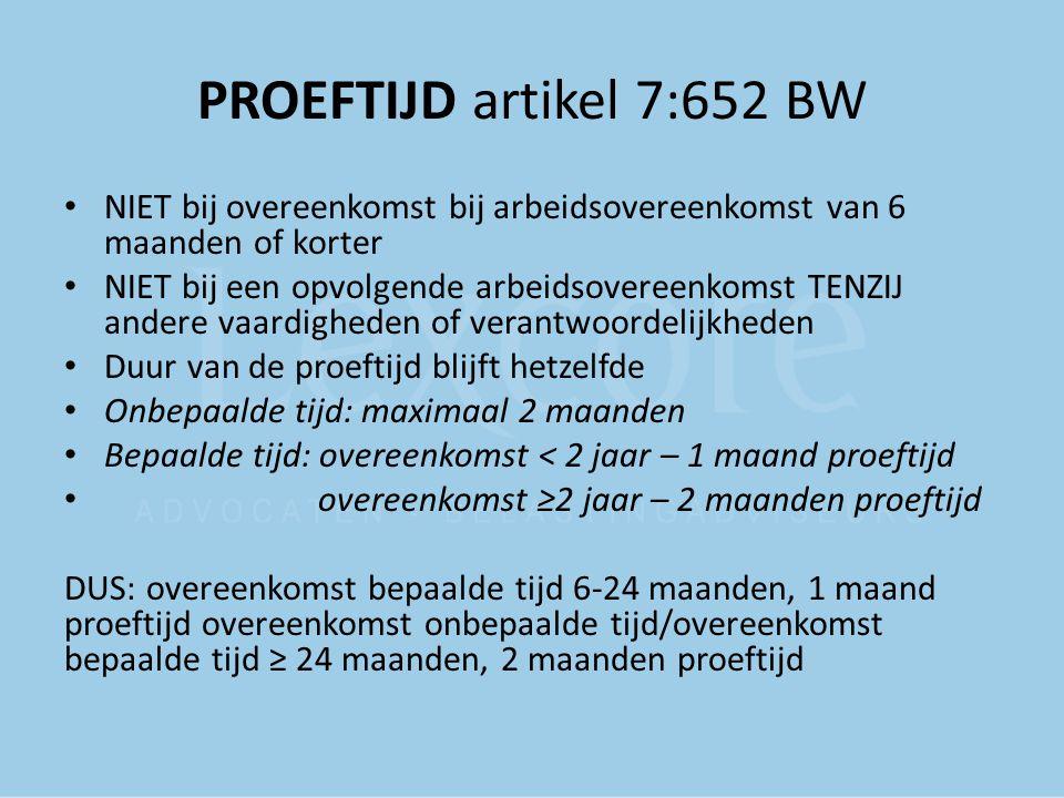 PROEFTIJD artikel 7:652 BW NIET bij overeenkomst bij arbeidsovereenkomst van 6 maanden of korter NIET bij een opvolgende arbeidsovereenkomst TENZIJ an