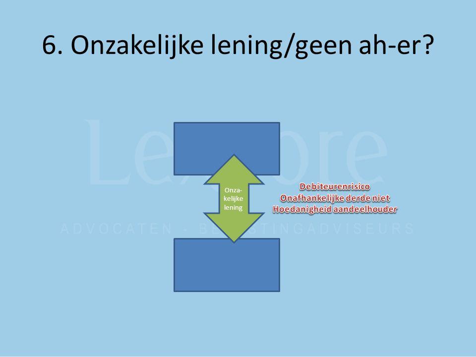 6. Onzakelijke lening/geen ah-er? Onza- kelijke lening