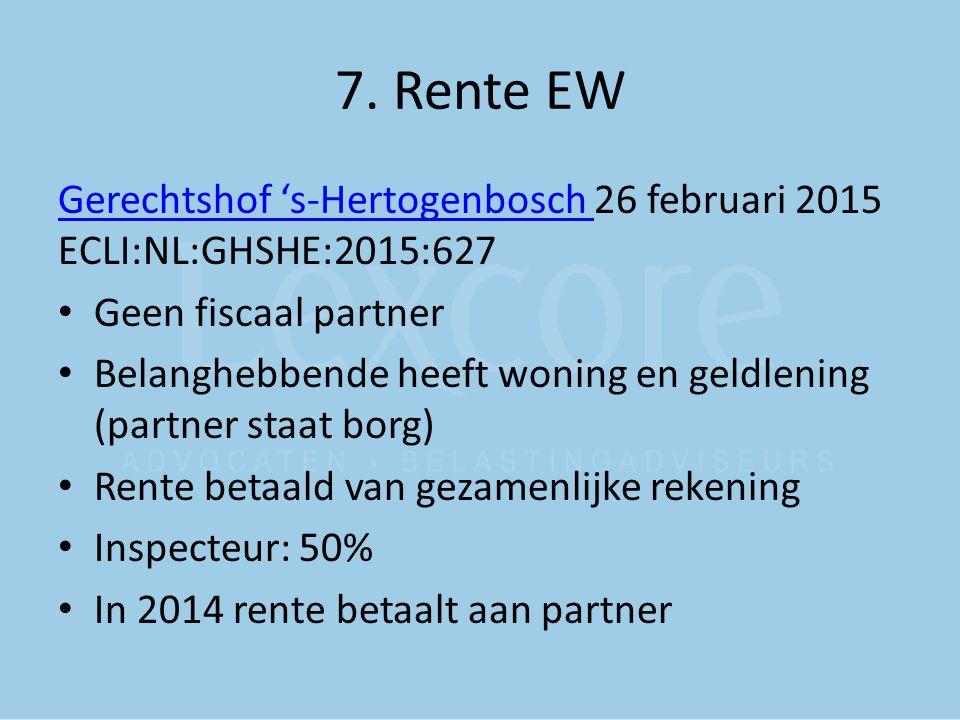 7. Rente EW Gerechtshof 's-Hertogenbosch Gerechtshof 's-Hertogenbosch 26 februari 2015 ECLI:NL:GHSHE:2015:627 Geen fiscaal partner Belanghebbende heef