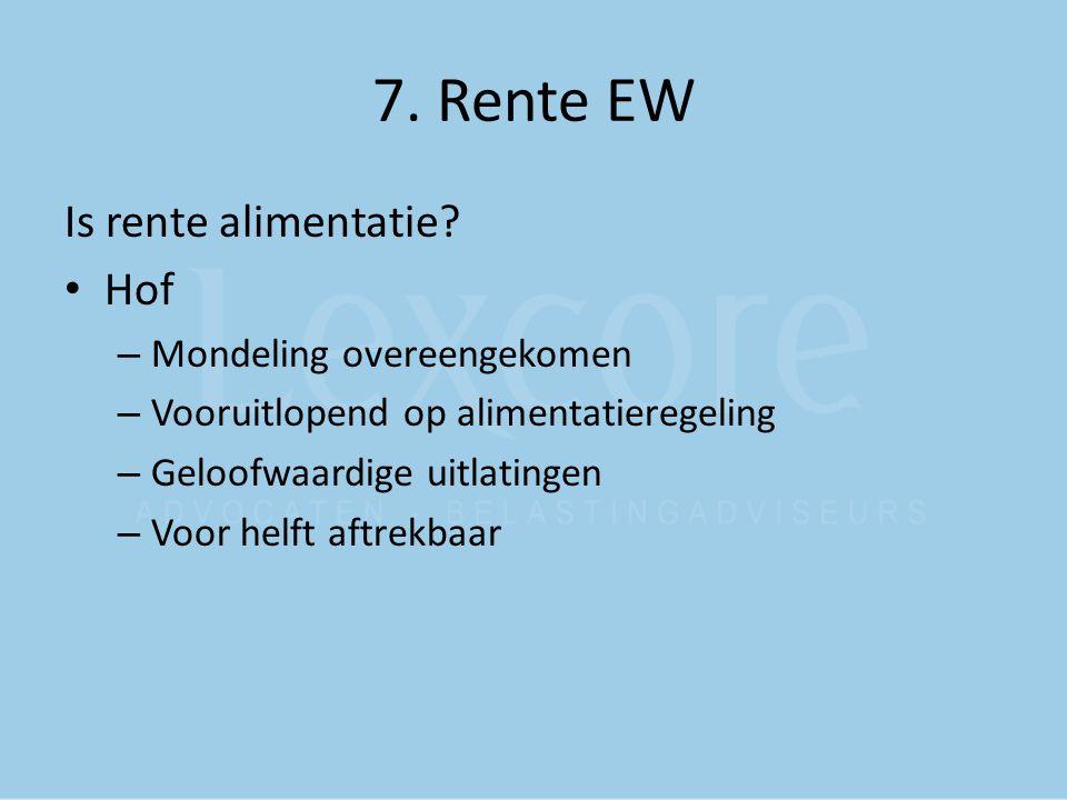 7. Rente EW Is rente alimentatie? Hof – Mondeling overeengekomen – Vooruitlopend op alimentatieregeling – Geloofwaardige uitlatingen – Voor helft aftr