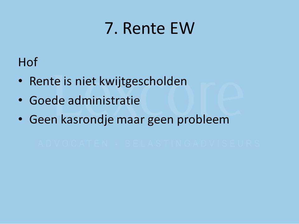 7. Rente EW Hof Rente is niet kwijtgescholden Goede administratie Geen kasrondje maar geen probleem