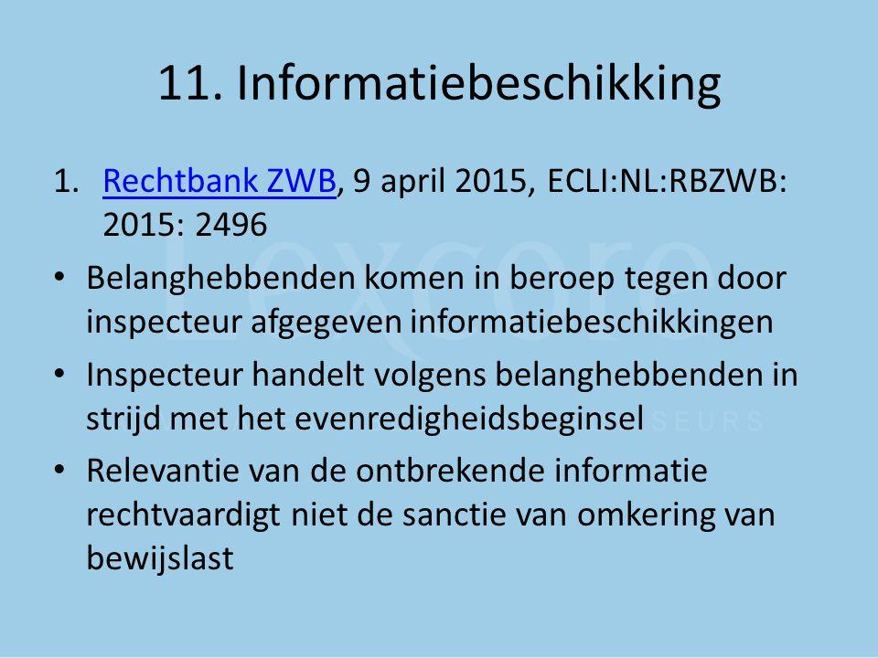 11. Informatiebeschikking 1.Rechtbank ZWB, 9 april 2015, ECLI:NL:RBZWB: 2015: 2496Rechtbank ZWB Belanghebbenden komen in beroep tegen door inspecteur