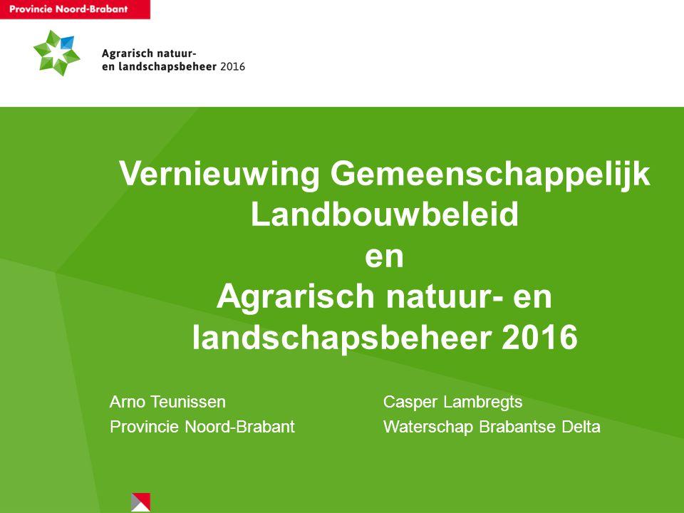 Vernieuwing Gemeenschappelijk Landbouwbeleid en Agrarisch natuur- en landschapsbeheer 2016 Arno TeunissenCasper Lambregts Provincie Noord-BrabantWater