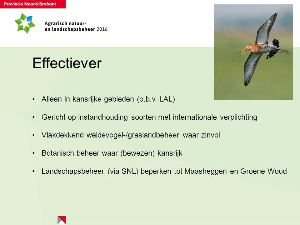 Effectiever Alleen in kansrijke gebieden (o.b.v. LAL) Gericht op instandhouding soorten met internationale verplichting Vlakdekkend weidevogel-/grasla