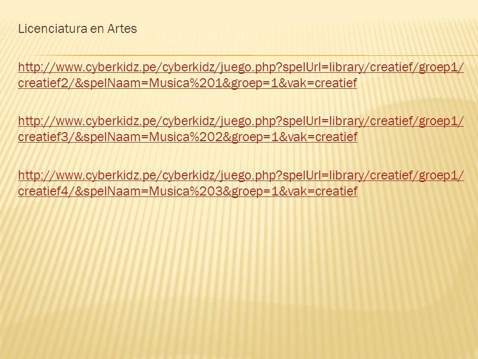 Licenciatura en Artes http://www.cyberkidz.pe/cyberkidz/juego.php spelUrl=library/creatief/groep1/ creatief2/&spelNaam=Musica%201&groep=1&vak=creatief http://www.cyberkidz.pe/cyberkidz/juego.php spelUrl=library/creatief/groep1/ creatief3/&spelNaam=Musica%202&groep=1&vak=creatief http://www.cyberkidz.pe/cyberkidz/juego.php spelUrl=library/creatief/groep1/ creatief4/&spelNaam=Musica%203&groep=1&vak=creatief