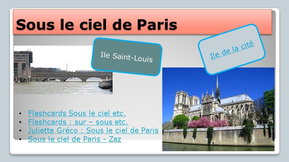 Sous le ciel de Paris Ile Saint-Louis Ile de la cité Flashcards Sous le ciel etc. Flashcards : sur – sous etc. Juliette Gréco : Sous le ciel de Paris