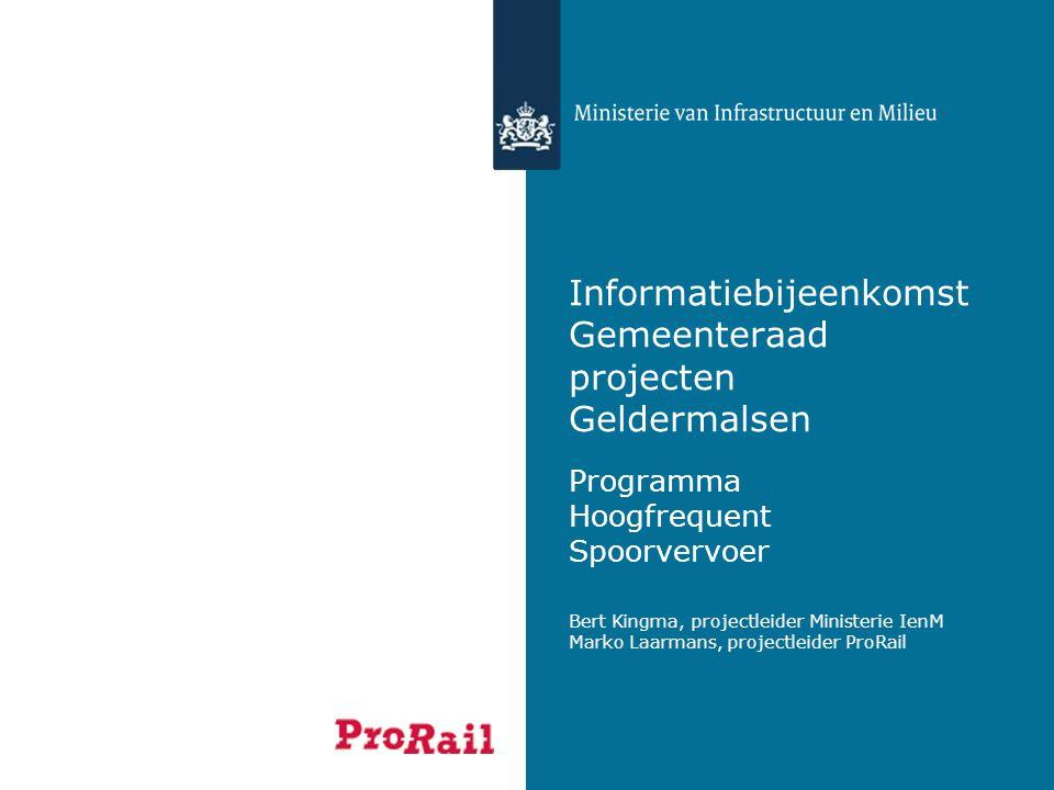 Informatiebijeenkomst Gemeenteraad projecten Geldermalsen Programma Hoogfrequent Spoorvervoer Bert Kingma, projectleider Ministerie IenM Marko Laarman