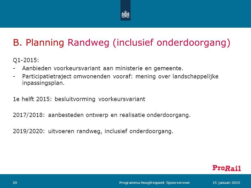 B. Planning Randweg (inclusief onderdoorgang) Q1-2015: -Aanbieden voorkeursvariant aan ministerie en gemeente. -Participatietraject omwonenden vooraf: