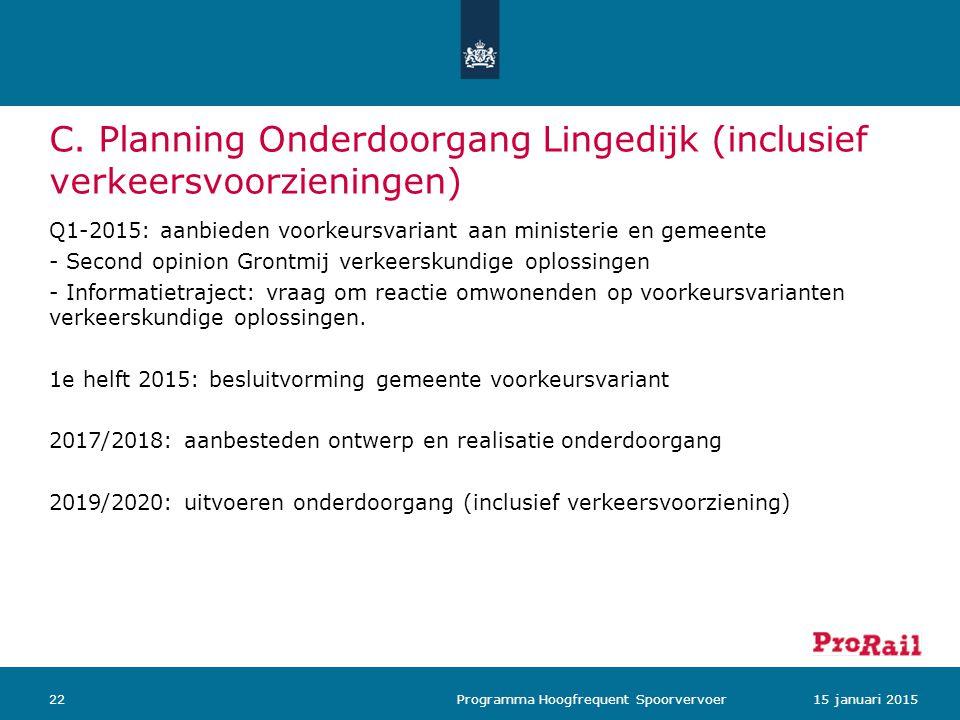 C. Planning Onderdoorgang Lingedijk (inclusief verkeersvoorzieningen) Q1-2015: aanbieden voorkeursvariant aan ministerie en gemeente - Second opinion