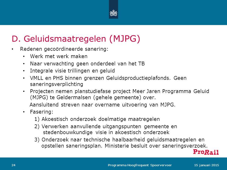 D. Geluidsmaatregelen (MJPG) Redenen gecoördineerde sanering: Werk met werk maken Naar verwachting geen onderdeel van het TB Integrale visie trillinge