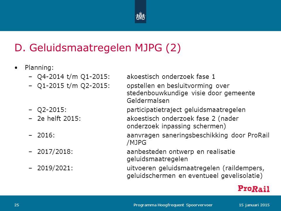 D. Geluidsmaatregelen MJPG (2) Planning: –Q4-2014 t/m Q1-2015: akoestisch onderzoek fase 1 –Q1-2015 t/m Q2-2015: opstellen en besluitvorming over sted