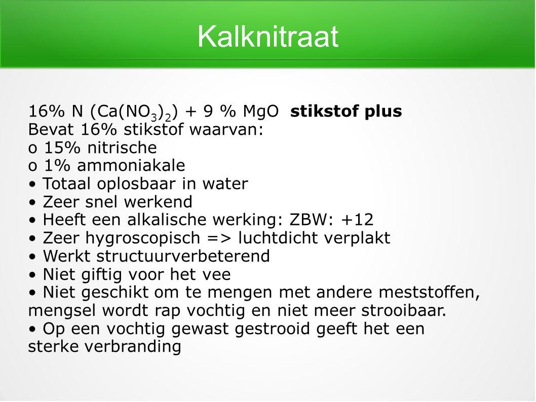 Kalknitraat 16% N (Ca(NO 3 ) 2 ) + 9 % MgOstikstof plus Bevat 16% stikstof waarvan: o 15% nitrische o 1% ammoniakale Totaal oplosbaar in water Zeer sn