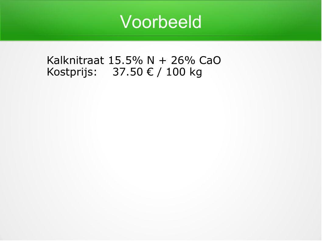 Voorbeeld Kalknitraat 15.5% N + 26% CaO Kostprijs: 37.50 € / 100 kg