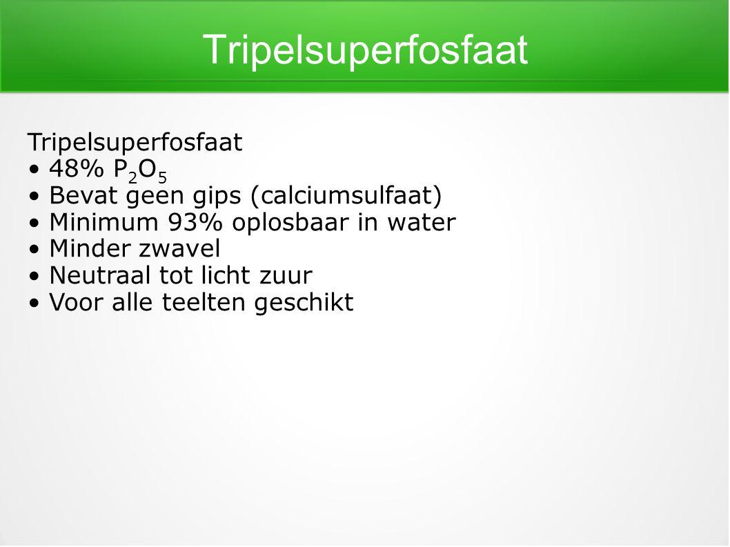 Tripelsuperfosfaat 48% P 2 O 5 Bevat geen gips (calciumsulfaat) Minimum 93% oplosbaar in water Minder zwavel Neutraal tot licht zuur Voor alle teelten