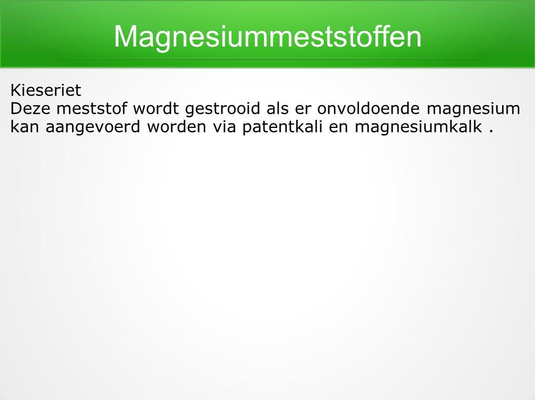 Magnesiummeststoffen Kieseriet Deze meststof wordt gestrooid als er onvoldoende magnesium kan aangevoerd worden via patentkali en magnesiumkalk.