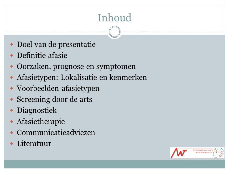 Inhoud Doel van de presentatie Definitie afasie Oorzaken, prognose en symptomen Afasietypen: Lokalisatie en kenmerken Voorbeelden afasietypen Screenin