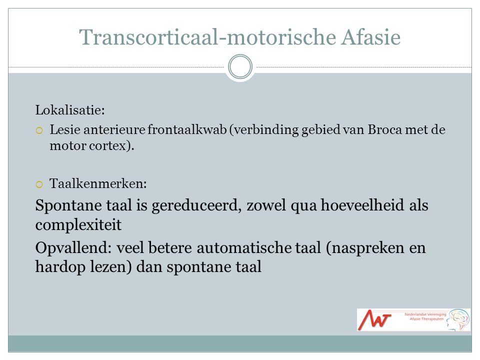 Transcorticaal-motorische Afasie Lokalisatie:  Lesie anterieure frontaalkwab (verbinding gebied van Broca met de motor cortex).  Taalkenmerken: Spon