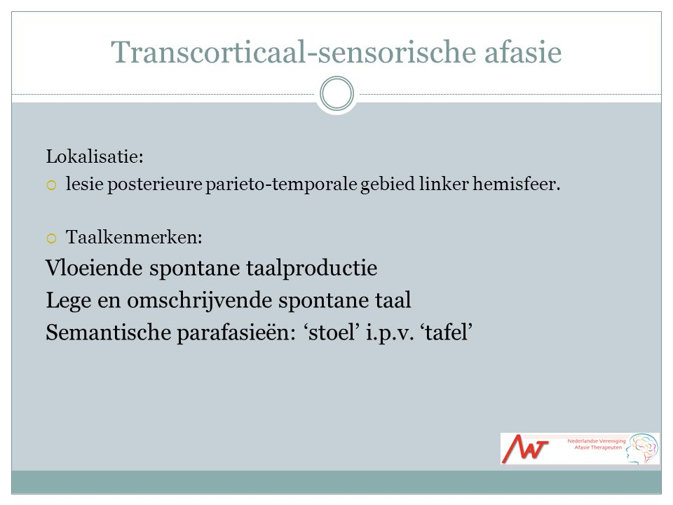 Transcorticaal-sensorische afasie Lokalisatie:  lesie posterieure parieto-temporale gebied linker hemisfeer.