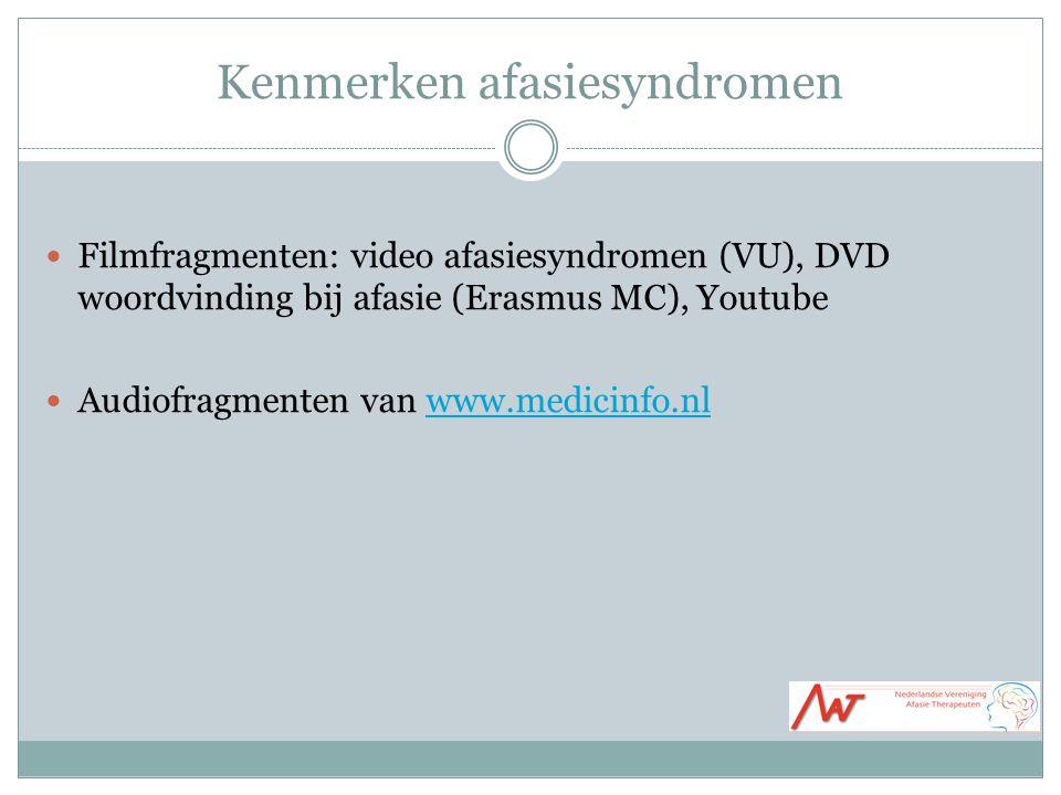 Kenmerken afasiesyndromen Filmfragmenten: video afasiesyndromen (VU), DVD woordvinding bij afasie (Erasmus MC), Youtube Audiofragmenten van www.medicinfo.nlwww.medicinfo.nl