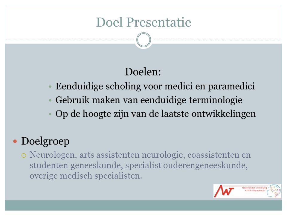 Doel Presentatie Doelen: Eenduidige scholing voor medici en paramedici Gebruik maken van eenduidige terminologie Op de hoogte zijn van de laatste ontw