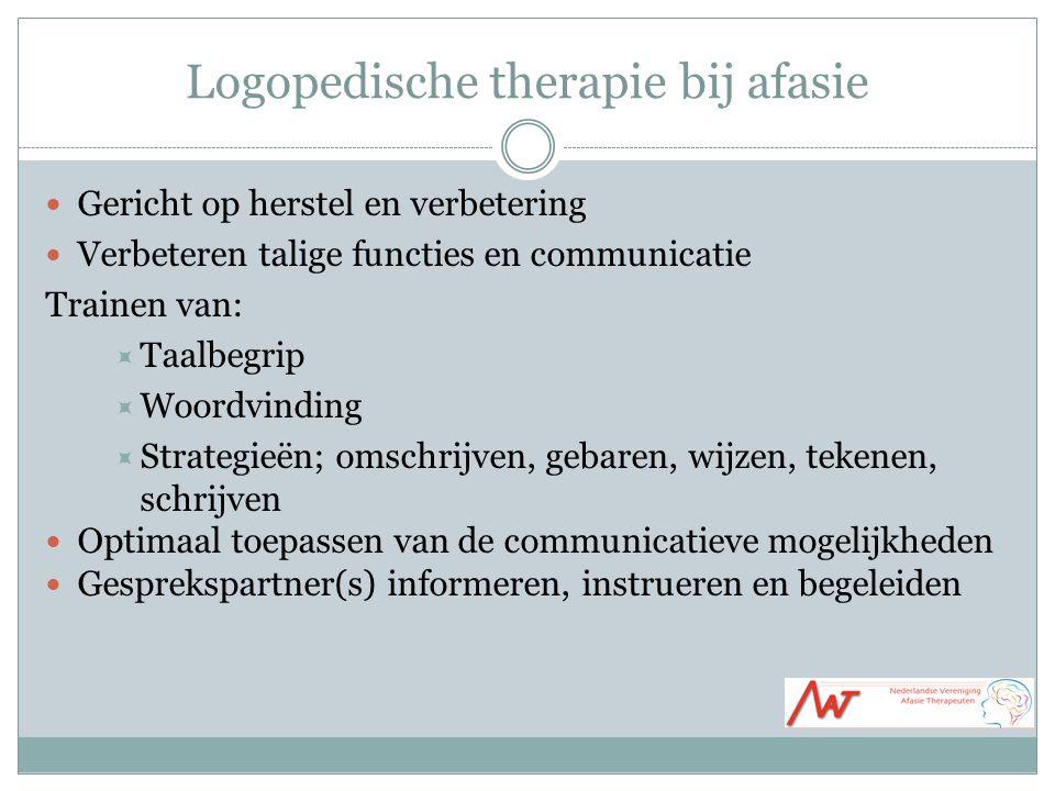 Logopedische therapie bij afasie Gericht op herstel en verbetering Verbeteren talige functies en communicatie Trainen van:  Taalbegrip  Woordvinding