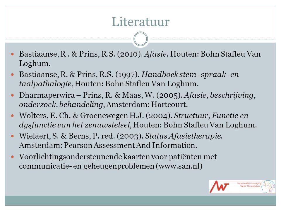 Literatuur Bastiaanse, R. & Prins, R.S. (2010). Afasie. Houten: Bohn Stafleu Van Loghum. Bastiaanse, R. & Prins, R.S. (1997). Handboek stem- spraak- e