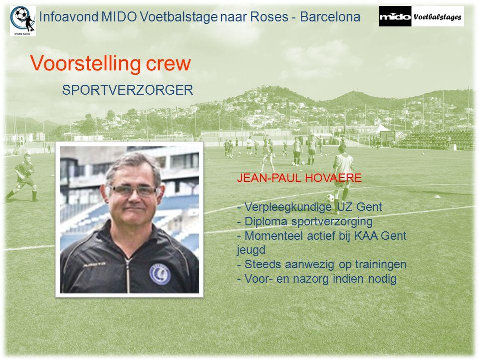Voorstelling crew JEAN-PAUL HOVAERE - Verpleegkundige UZ Gent - Diploma sportverzorging - Momenteel actief bij KAA Gent jeugd - Steeds aanwezig op trainingen - Voor- en nazorg indien nodig Infoavond MIDO Voetbalstage naar Roses - Barcelona SPORTVERZORGER