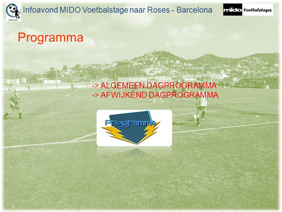 Programma -> ALGEMEEN DAGPROGRAMMA -> AFWIJKEND DAGPROGRAMMA Infoavond MIDO Voetbalstage naar Roses - Barcelona