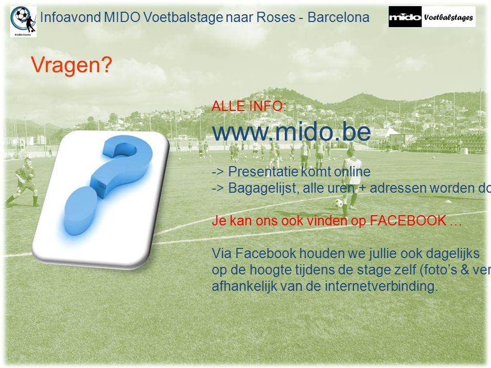 Vragen? ALLE INFO: www.mido.be -> Presentatie komt online -> Bagagelijst, alle uren + adressen worden doorgemaild Je kan ons ook vinden op FACEBOOK …