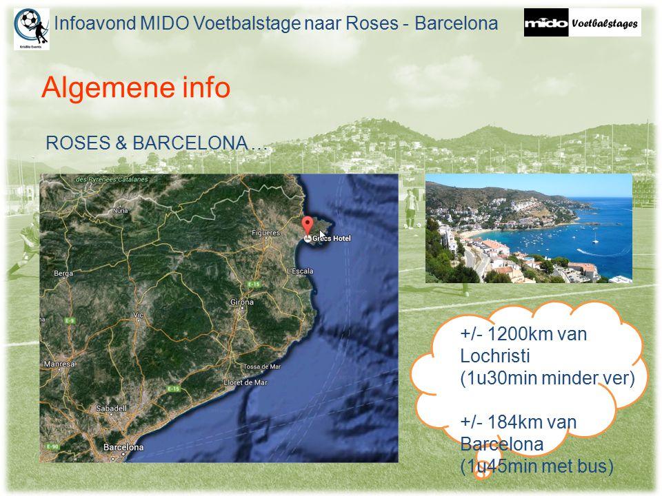 Algemene info ROSES & BARCELONA … Infoavond MIDO Voetbalstage naar Roses - Barcelona +/- 1200km van Lochristi (1u30min minder ver) +/- 184km van Barcelona (1u45min met bus)