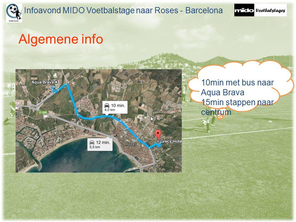 Algemene info Infoavond MIDO Voetbalstage naar Roses - Barcelona 10min met bus naar Aqua Brava 15min stappen naar centrum