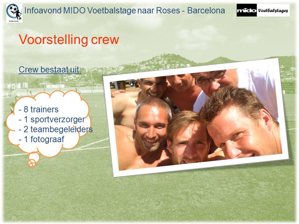 Voorstelling crew Infoavond MIDO Voetbalstage naar Roses - Barcelona Crew bestaat uit: - 8 trainers - 1 sportverzorger - 2 teambegeleiders - 1 fotogra