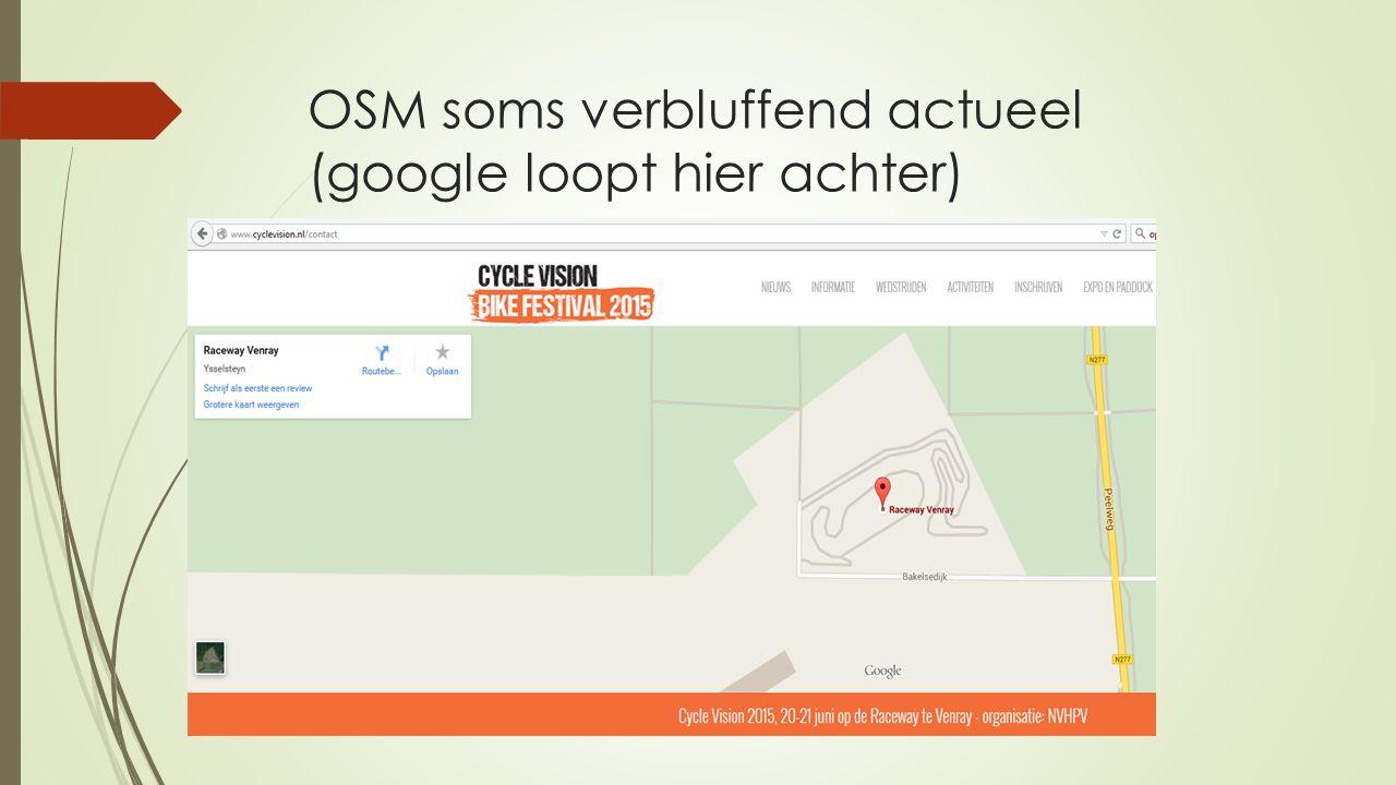 OSM soms verbluffend actueel (google loopt hier achter)