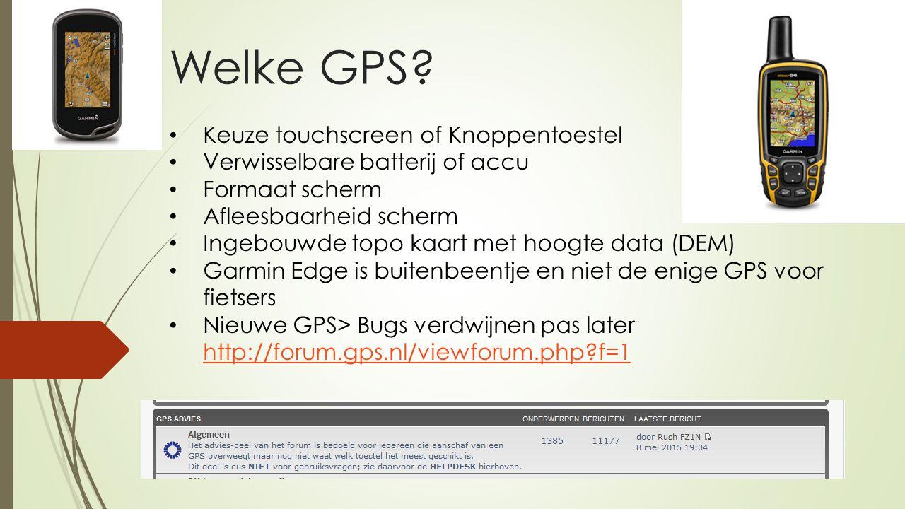 Welke GPS? Keuze touchscreen of Knoppentoestel Verwisselbare batterij of accu Formaat scherm Afleesbaarheid scherm Ingebouwde topo kaart met hoogte da