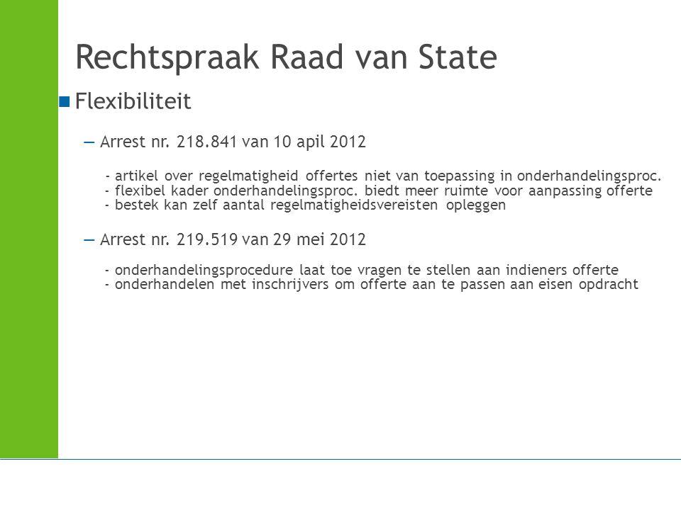 Rechtspraak Raad van State Flexibiliteit —Arrest nr. 218.841 van 10 apil 2012 - artikel over regelmatigheid offertes niet van toepassing in onderhande
