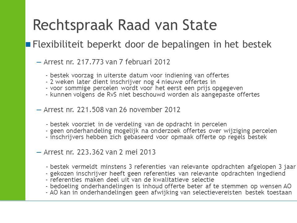 Rechtspraak Raad van State Flexibiliteit beperkt door de bepalingen in het bestek —Arrest nr. 217.773 van 7 februari 2012 - bestek voorzag in uiterste