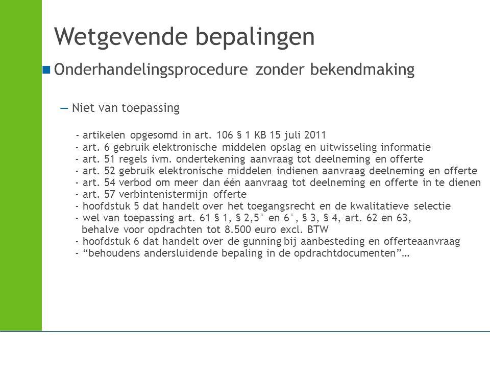 Wetgevende bepalingen Onderhandelingsprocedure zonder bekendmaking —Niet van toepassing - artikelen opgesomd in art. 106 § 1 KB 15 juli 2011 - art. 6