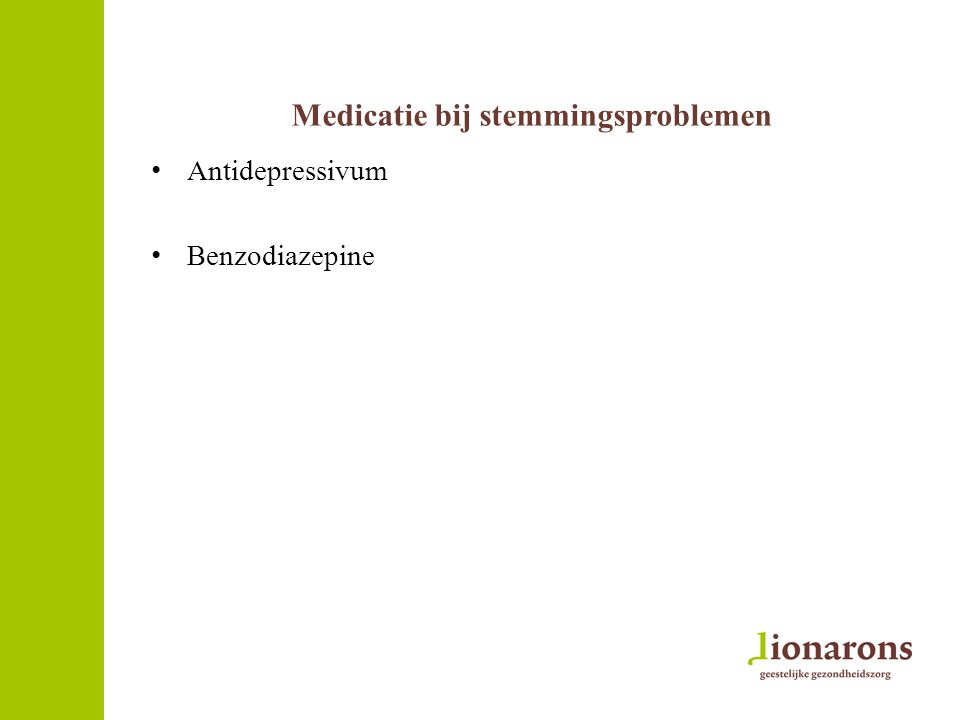 Medicatie bij stemmingsproblemen Antidepressivum Benzodiazepine
