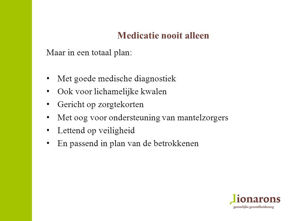 Medicatie nooit alleen Maar in een totaal plan: Met goede medische diagnostiek Ook voor lichamelijke kwalen Gericht op zorgtekorten Met oog voor onder